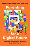 Parenting for a Digital Future: How Hopes and Fears about Technology Shape Children's Lives