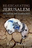 Re-Excavating Jerusalem: Archival Archaeology