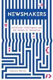 Newsmakers - Artificial Intelligence and the Future of Journalism