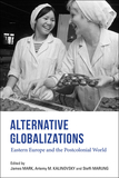 Alternative Globalizations: Eastern Europe and the Postcolonial World