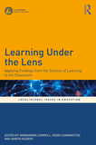 Learning Under the Lens: Applying Findings from the Science of Learning to the Classroom
