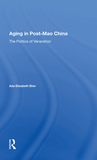 Aging In Post-mao China: The Politics Of Veneration