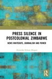 Press Silence in Postcolonial Zimbabwe: News Whiteouts, Journalism and Power