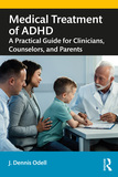 Medical Treatment of ADHD: A Practical Guide for Clinicians, Counselors, and Parents