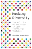 Hacking Diversity: The Politics of Inclusion in Open Technology Cultures