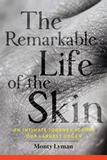 The Remarkable Life of the Skin: An Intimate Journey Across Our Largest Organ