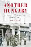 Another Hungary: The Nineteenth-Century Provinces in Eight Lives