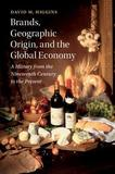 Brands, Geographical Origin, and the Global Economy: A History from the Nineteenth Century to the Present
