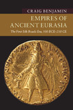 Empires of Ancient Eurasia: The First Silk Roads Era, 100 BCE - 250 CE