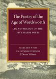 The Poetry of the Age of Wordsworth: An Anthology of the Five Major Poets