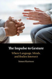 The Impulse to Gesture: Where Language, Minds, and Bodies Intersect