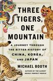Three Tigers, One Mountain: A Journey Through the Bitter History of China, Korea, and Japan