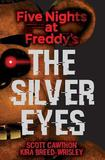 The Silver Eyes (Five Nights at Freddy's #1): The Silver Eyes