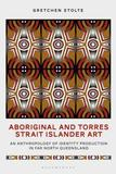 Aboriginal and Torres Strait Islander Art: An Anthropology of Identity Production in Far North Queensland