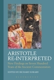 Aristotle Re-Interpreted: New Findings on Seven Hundred Years of the Ancient Commentators