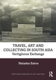 Travel, Art and Collecting in South Asia: Vertiginous Exchange