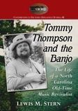 Tommy Thompson and the Banjo: The Life of a North Carolina Old-Time Music Revivalist