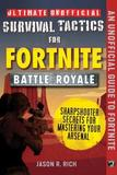 Ultimate Unofficial Survival Tactics for Fortnite Battle Royale: Sharpshooter Secrets for Mastering Your Arsenal: Sharpshooter Secrets for Mastering Your Arsenal