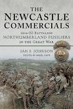 The Newcastle Commercials: 16th (S) Battalion Northumberland Fusiliers in the Great War