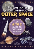 The Illustrated Encyclopedia of Outer Space: An A to Z Guide to Facts and Figures