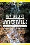 New England Waterfalls - A Guide to More than 500 Cascades and Waterfalls
