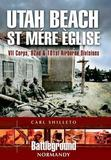 Utah Beach: St. Mere Eglise, VII Corps, 82nd and 101st Airborne Divisions