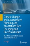 Climate Change and Groundwater: Planning and Adaptations for a Changing and Uncertain Future: WSP Methods in Water Resources Evaluation Series No. 6