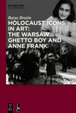 Holocaust Icons in Art: The Warsaw Ghetto Boy and Anne Frank