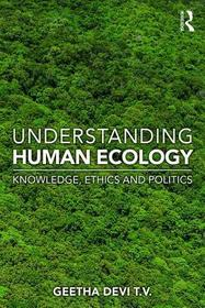 Understanding Human Ecology: Knowledge, Ethics and Politics