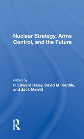 Nuclear Strategy, Arms Control, And The Future
