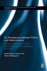 EU Presidencies between Politics and Administration: The Governmentality of the Polish, Danish and Cypriot Trio Presidency in 2011-2012