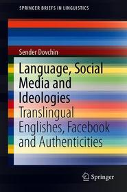 Language, Social Media and Ideologies: Translingual Englishes, Facebook and Authenticities